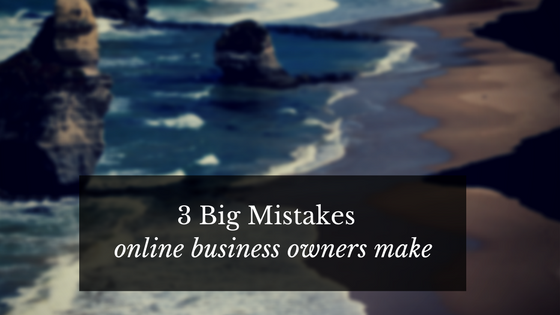 3 Big Mistakes Small Business Owners Make When Starting Online