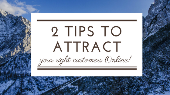 2 Tips To Attract The Right Customers Into Your Business